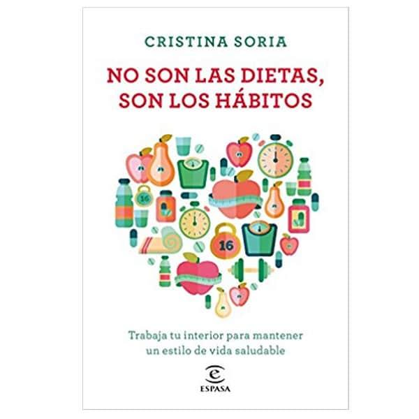 mejores libros nutricion dietetica no son las dietas son los habitos cristina soria