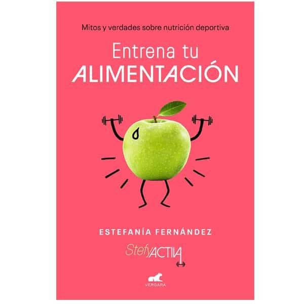 mejores libros nutricion dietetica entrena tu alimentacion estefania fernandez