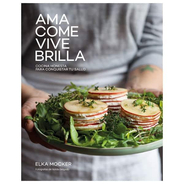 mejores libros recetas saludables sanas recetas para vivir con salud ama come vive brilla elka mocker